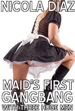 Maid's First Gangbang With Three Huge Men  by Nicola Diaz