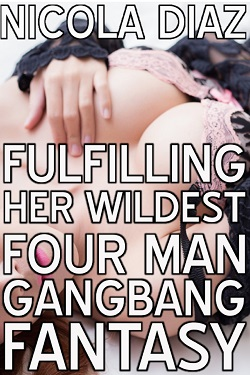 Fulfilling Her Wildest Four Man Gangbang Fantasy