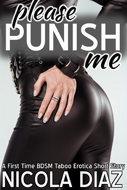 Please Punish Me - A First Time BDSM Taboo Erotica Short Story