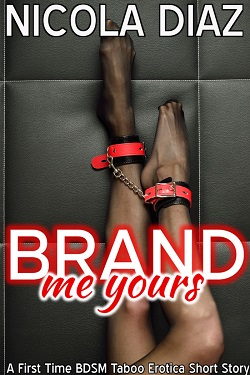 Brand Me Yours - A First Time BDSM Taboo Erotica Short Story by Nicola Diaz
