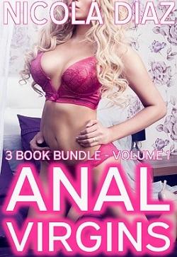 Anal Virgins - 3 Book Bundle - Volume 1 by Nicola Diaz