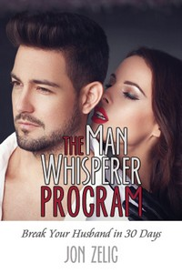 The Man Whisperer Program: Break Your Husband in Thirty Days
