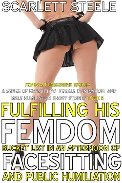cover design for the book entitled Fulfilling His Femdom Bucket List In An Afternoon Of Facesitting
