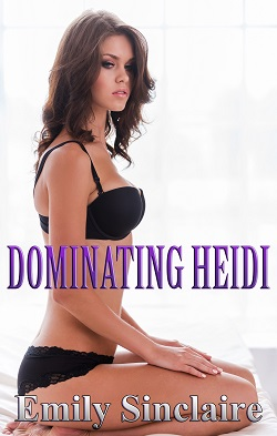 Dominating Heidi by Emily Sinclaire