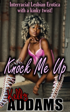 Knock Me Up by Kelly Addams