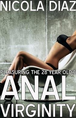 Pleasuring the 28 year old's anal virginity! by Nicola Diaz