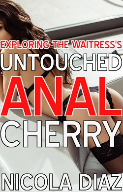 Exploring The Waitress's Untouched Anal Cherry