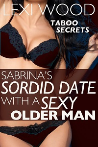 Sabrina's Sordid Date with a Sexy Older Man by Lexi Wood