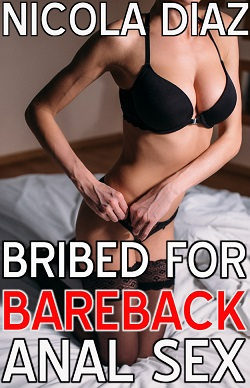 Bribed For Bareback Anal Sex by Nicola Diaz