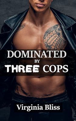 Dominated By Three Cops by Virginia Bliss