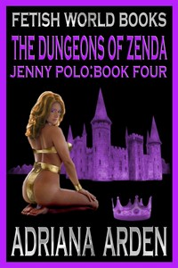 Jenny Polo Book Four - The Dungeons of Zenda by Adriana Arden