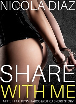 cover design for the book entitled Share With Me - A First Time BDSM Taboo Erotica Short Story