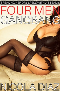 Breaking Her Dry Spell With A Steamy Four Man Gangbang by Nicola Diaz