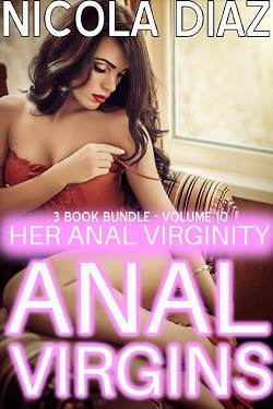 Anal Virgin: Her Anal Virginity - 3 Book Bundle Volume 10 by Nicola Diaz