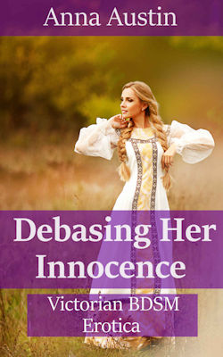 cover design for the book entitled Debasing Her Innocence: Victorian BDSM Erotica