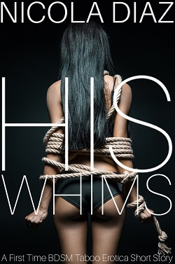 cover design for the book entitled His Whims - A First Time BDSM Taboo Erotica Short Story