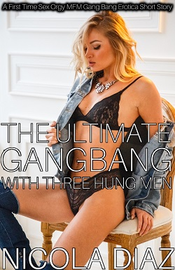 The Ultimate Gangbang With Three Hung Men
