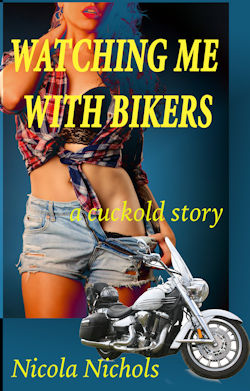 Watching Me With Bikers: A Cuckold Story