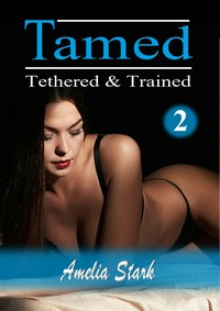 Tamed Tethered & Trained: Part Two