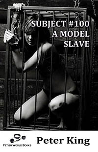 Subject #100 - A Model Slave by Peter King