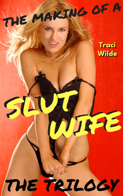 The Making Of A Slut Wife: The Trilogy