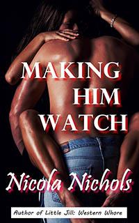 Making Him Watch
