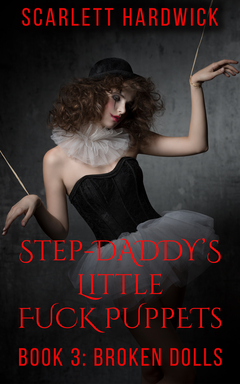 Step-Daddy's Little Fuck Puppets Book 3: Broken Dolls