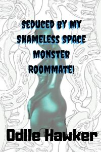 cover design for the book entitled Seduced by My Shameless Space Monster Roommate!