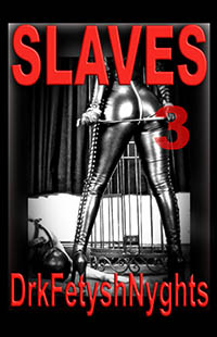 SLAVES 3 by drkfetyshnyghts