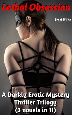 Lethal Obsession: A Darkly Erotic Mystery Thriller Trilogy (3 novels in 1) by Traci Wilde