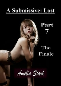 cover design for the book entitled A Submissive: Lost - Part 7 - The Finale