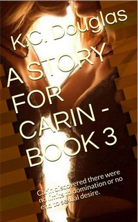 A Story For Carin - Book 3 by K.C. Douglas