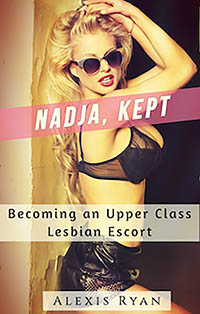 Nadja, Kept: Becoming an Upper Class Lesbian Escort by Alexis Ryan