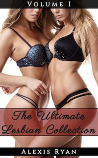 The Ultimate Lesbian Collection Volume 1 by Alexis Ryan