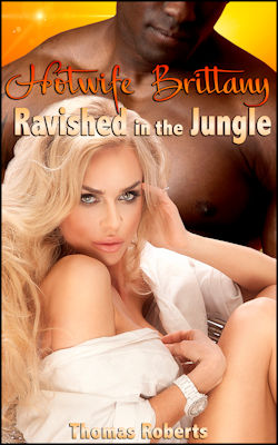 cover design for the book entitled Hotwife Brittany: Ravished In The Jungle