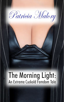 The Morning Light: An Extreme Cuckold Femdom Tale