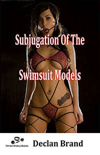 Subjugation Of The Swimsuit Models