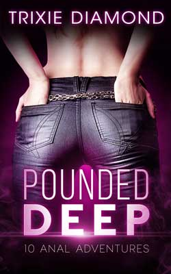 Pounded Deep by Trixie Diamond