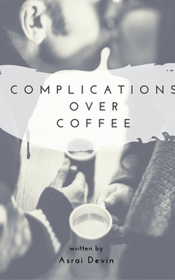 Complications Over Coffee by Asrai Devin