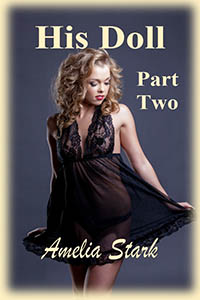 His Doll: Part Two by Amelia Stark