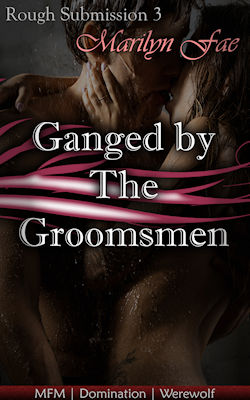 Ganged by the Groomsmen by Marilyn Fae