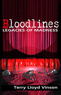 Bloodlines: Legacies of Madness by Terry Lloyd Vinson