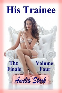 His Trainee: Volume Four - The Finale by Amelia Stark