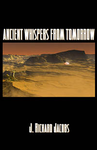 Ancient Whispers from Tomorrow by J. Richard Jacobs