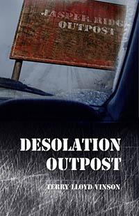 Desolation Outpost by Terry Lloyd Vinson