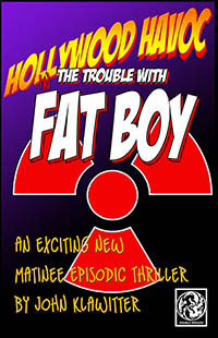 Hollywood Havoc - The Trouble with Fat Boy by John Klawitter