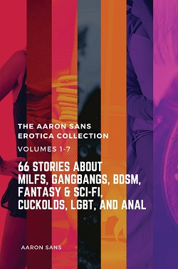The Complete Aaron Sans Erotica Collection Volumes 1-7