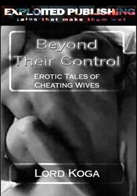 Beyond Their Control: Erotic Tales Of Cheating Wives & The Man That Desired