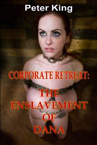 Corporate Retreat: The Enslavement Of Dana by Peter King