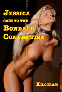 Jessica Goes To The Bondage Convention by Kilogram